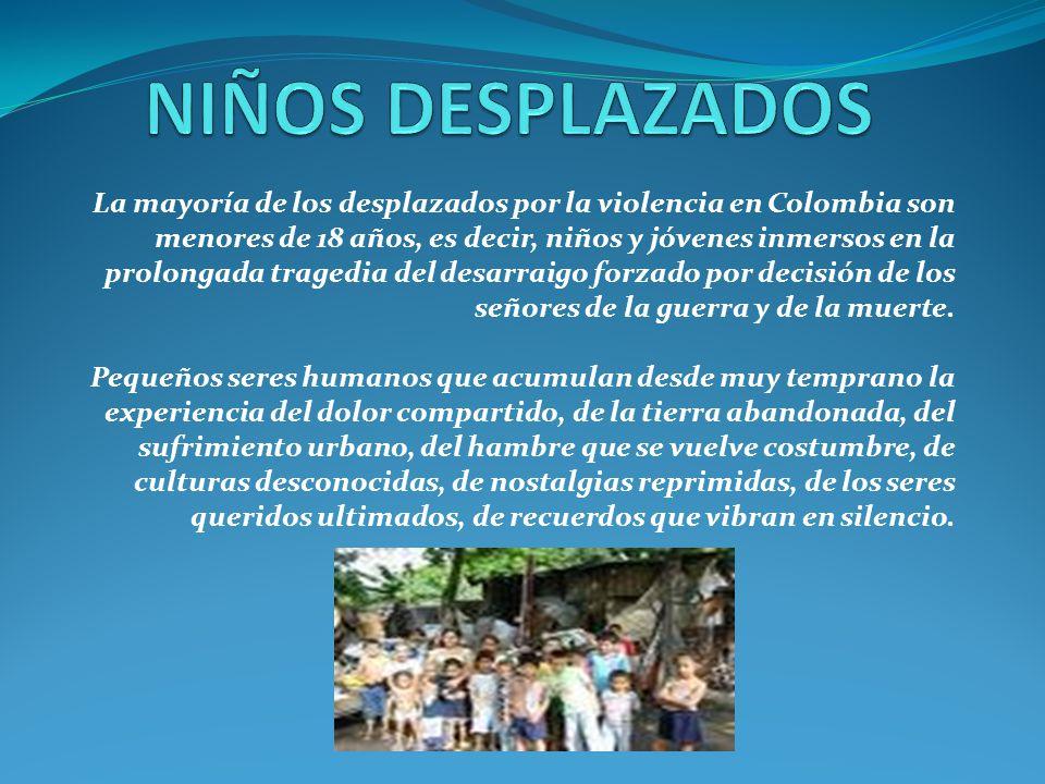 La mayoría de los desplazados por la violencia en Colombia son menores de 18 años, es decir, niños y jóvenes inmersos en la prolongada tragedia del de