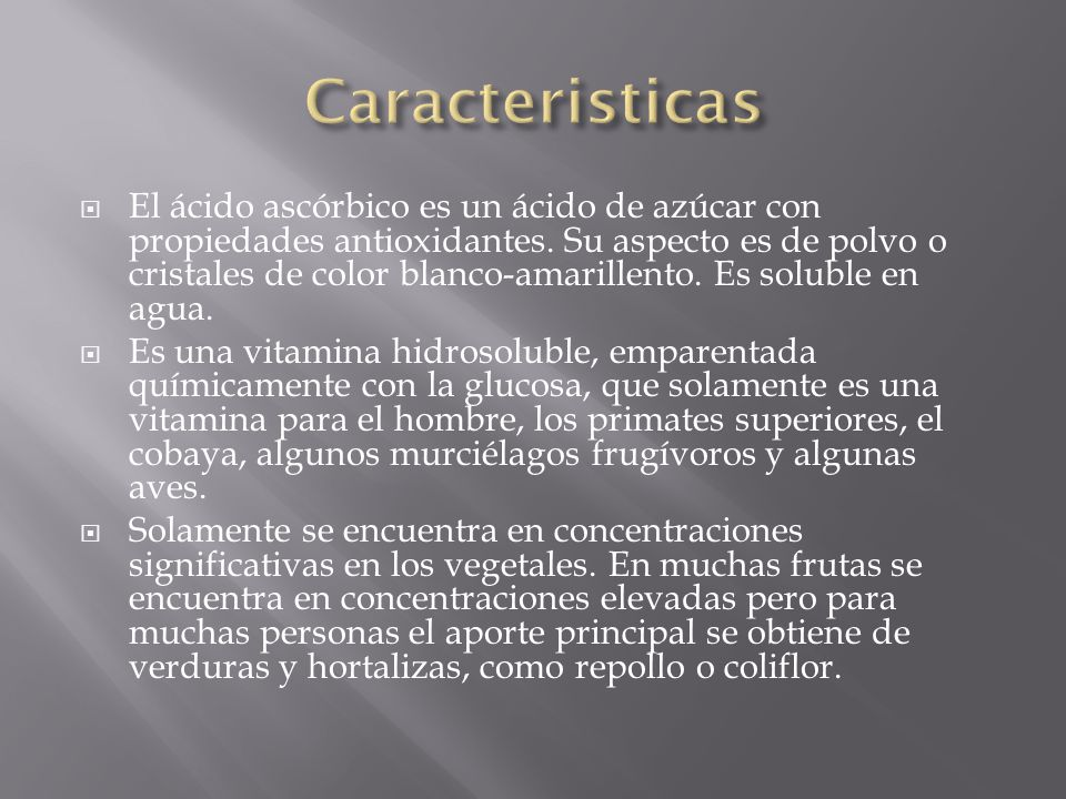 El ácido ascórbico es un ácido de azúcar con propiedades antioxidantes. Su aspecto es de polvo o cristales de color blanco-amarillento. Es soluble en