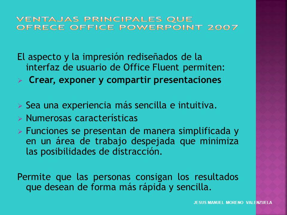 El aspecto y la impresión rediseñados de la interfaz de usuario de Office Fluent permiten: Crear, exponer y compartir presentaciones Sea una experienc