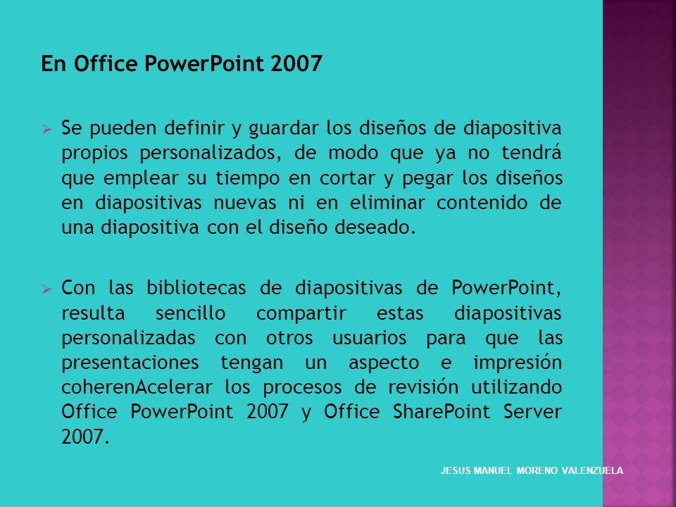 En Office PowerPoint 2007 Se pueden definir y guardar los diseños de diapositiva propios personalizados, de modo que ya no tendrá que emplear su tiemp