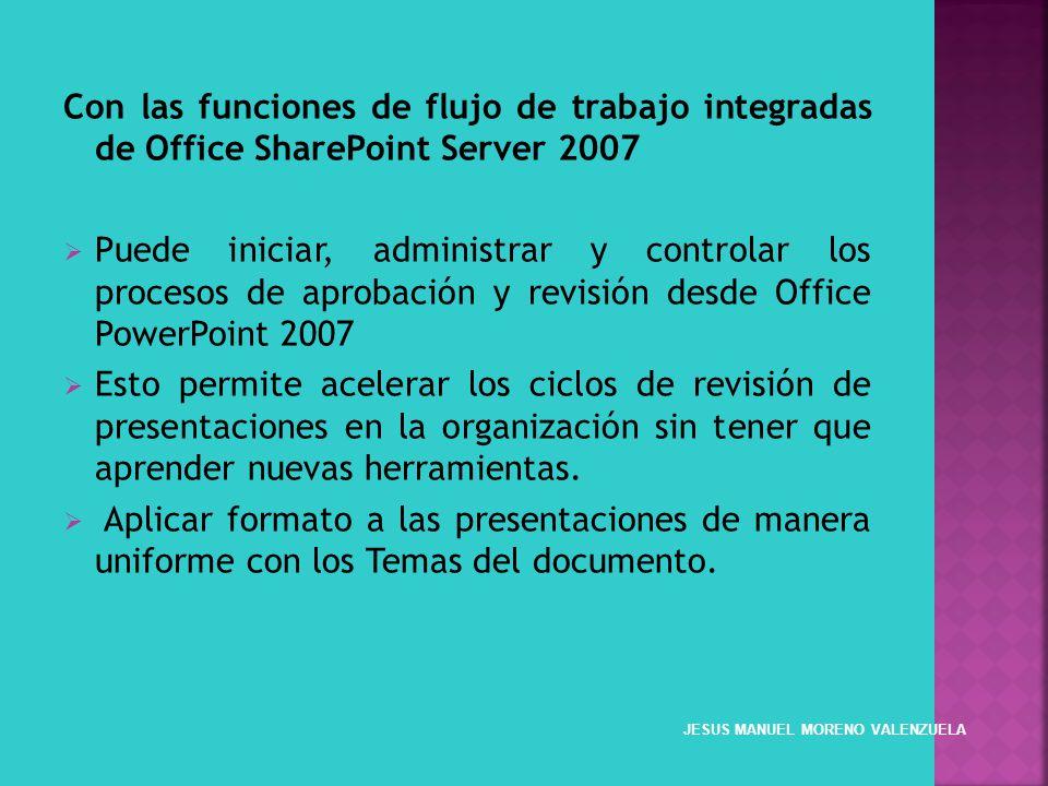 Con las funciones de flujo de trabajo integradas de Office SharePoint Server 2007 Puede iniciar, administrar y controlar los procesos de aprobación y