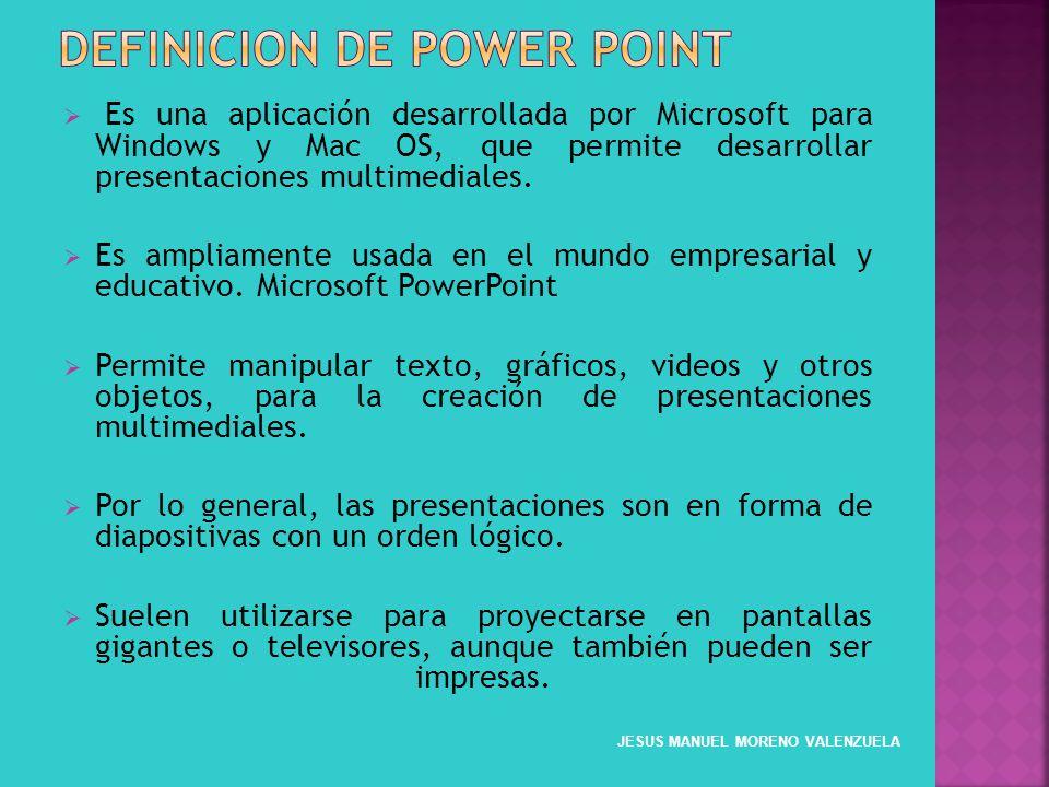 Es una aplicación desarrollada por Microsoft para Windows y Mac OS, que permite desarrollar presentaciones multimediales. Es ampliamente usada en el m