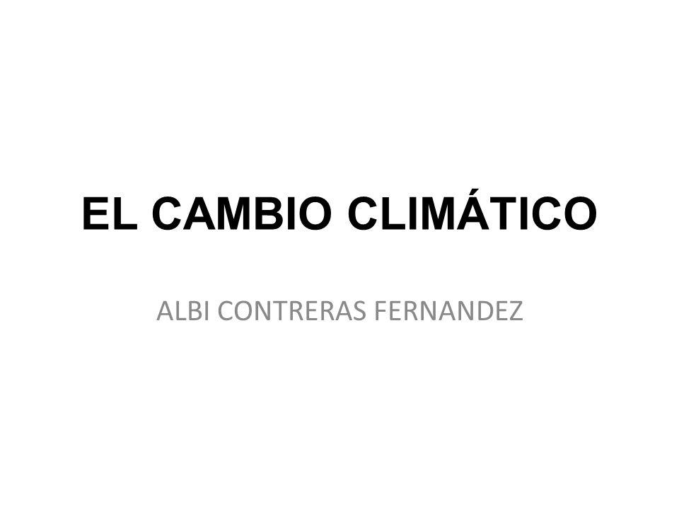 EL CAMBIO CLIMÁTICO ALBI CONTRERAS FERNANDEZ