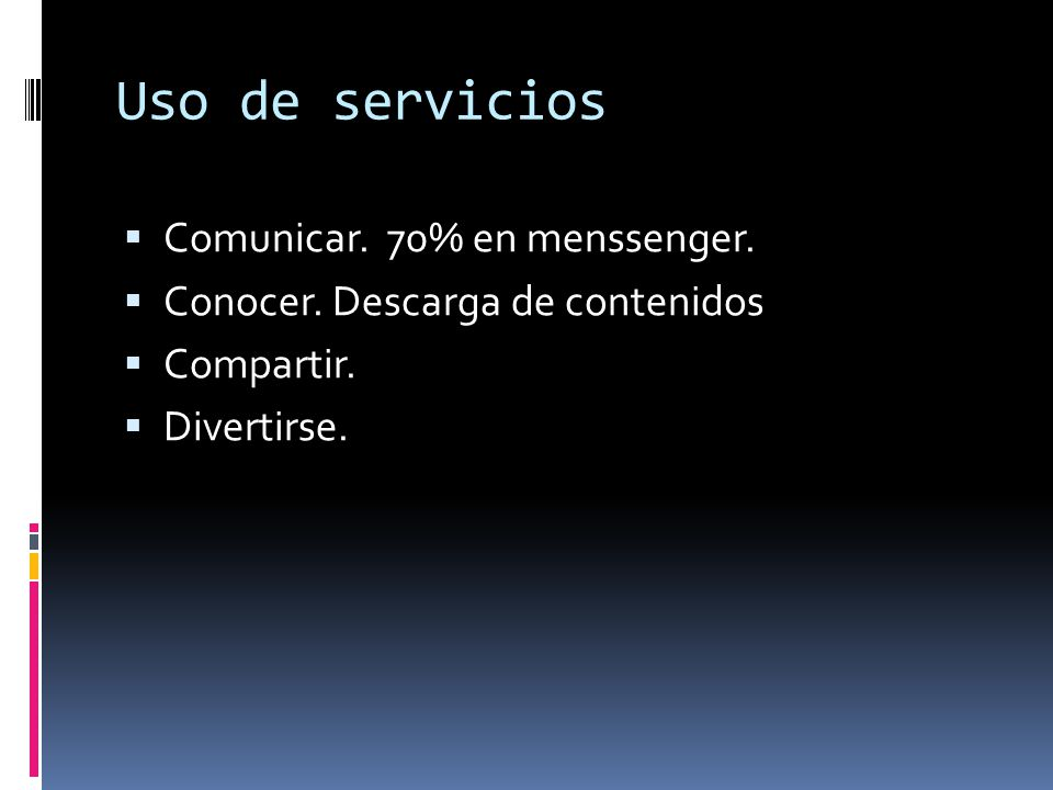 Uso de servicios Comunicar. 70% en menssenger. Conocer. Descarga de contenidos Compartir. Divertirse.
