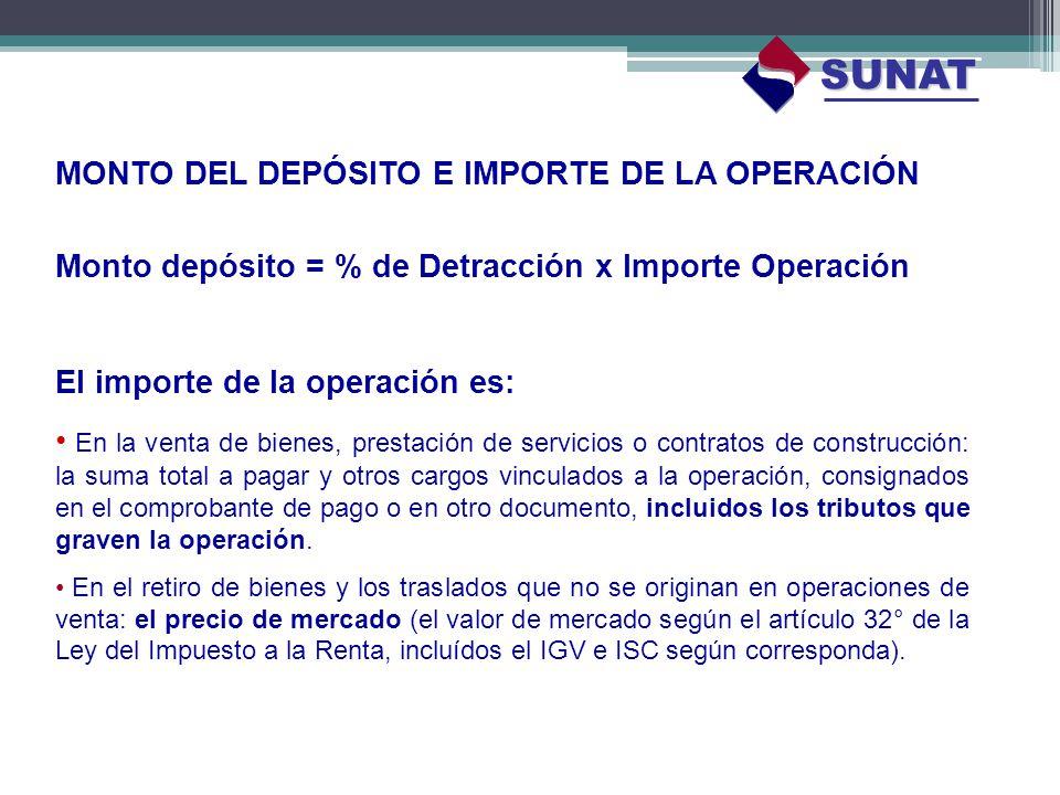 MONTO DEL DEPÓSITO E IMPORTE DE LA OPERACIÓN Monto depósito = % de Detracción x Importe Operación El importe de la operación es: En la venta de bienes