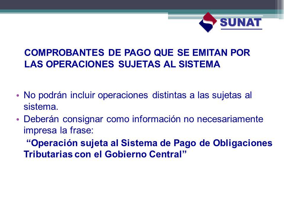 COMPROBANTES DE PAGO QUE SE EMITAN POR LAS OPERACIONES SUJETAS AL SISTEMA No podrán incluir operaciones distintas a las sujetas al sistema. Deberán co
