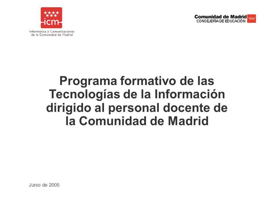 Junio de 2005 Programa formativo de las Tecnologías de la Información dirigido al personal docente de la Comunidad de Madrid