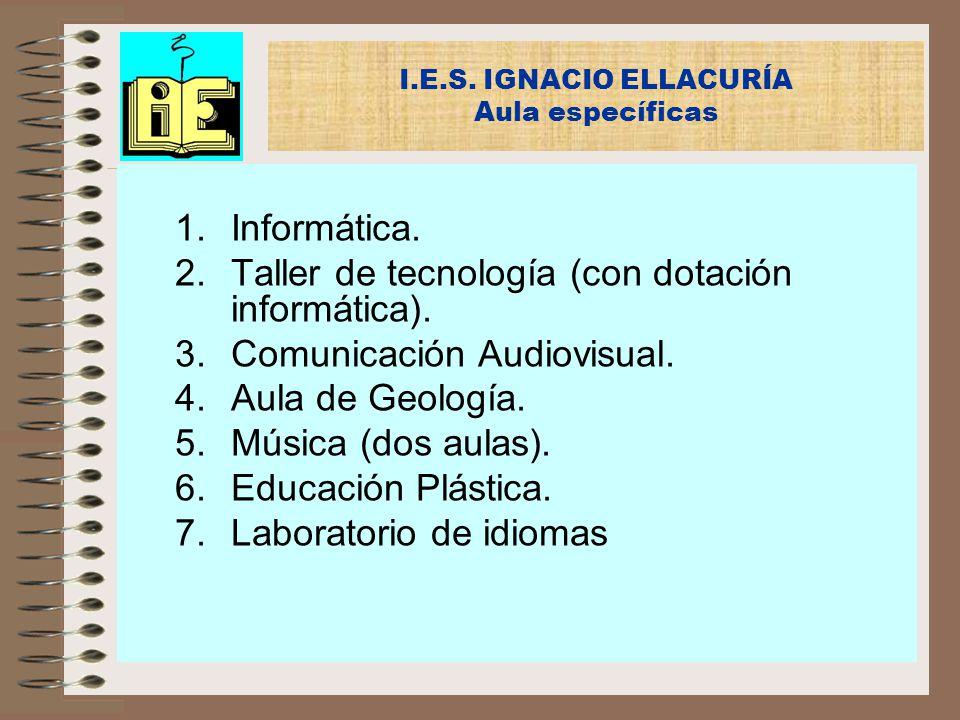 1.Informática. 2.Taller de tecnología (con dotación informática). 3.Comunicación Audiovisual. 4.Aula de Geología. 5.Música (dos aulas). 6.Educación Pl