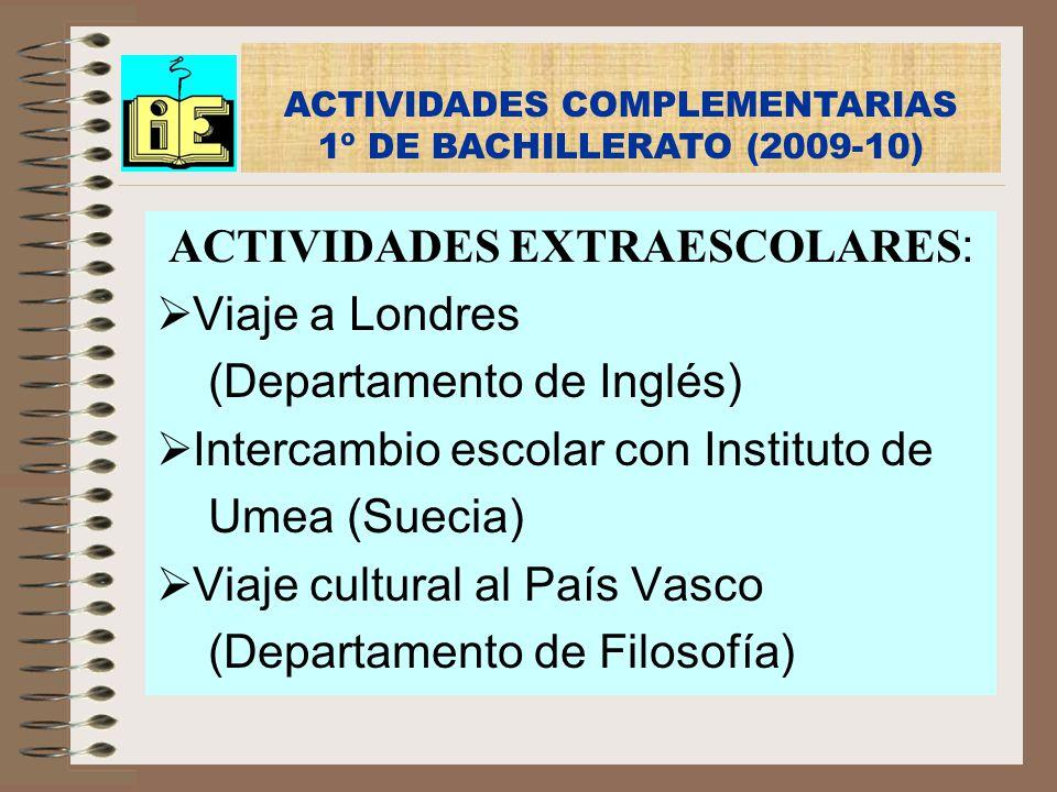 ACTIVIDADES EXTRAESCOLARES : Viaje a Londres (Departamento de Inglés) Intercambio escolar con Instituto de Umea (Suecia) Viaje cultural al País Vasco