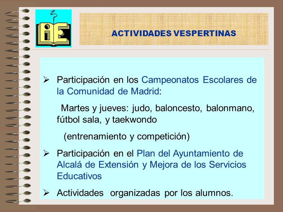 ACTIVIDADES VESPERTINAS Participación en los Campeonatos Escolares de la Comunidad de Madrid: Martes y jueves: judo, baloncesto, balonmano, fútbol sal