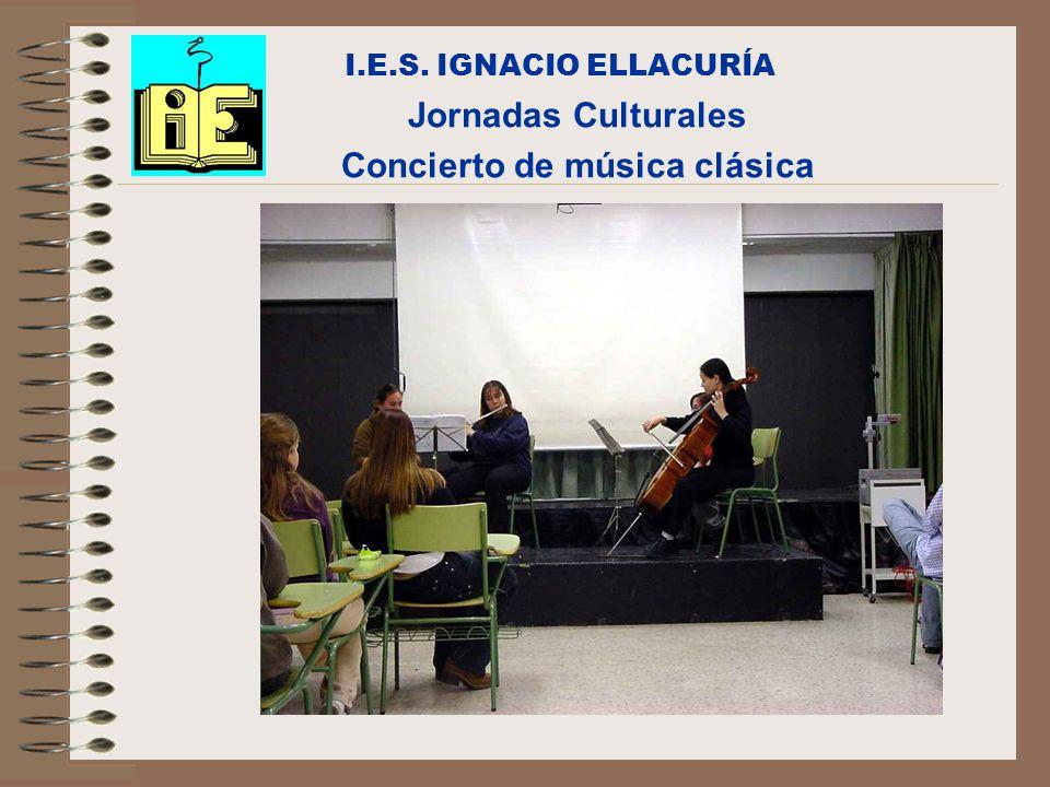 I.E.S. IGNACIO ELLACURÍA Jornadas Culturales Concierto de música clásica