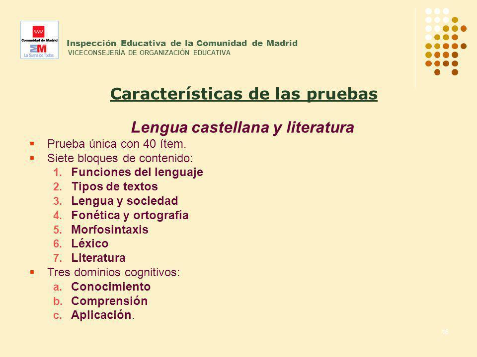 16 Inspección Educativa de la Comunidad de Madrid VICECONSEJERÍA DE ORGANIZACIÓN EDUCATIVA Lengua castellana y literatura Prueba única con 40 ítem. Si