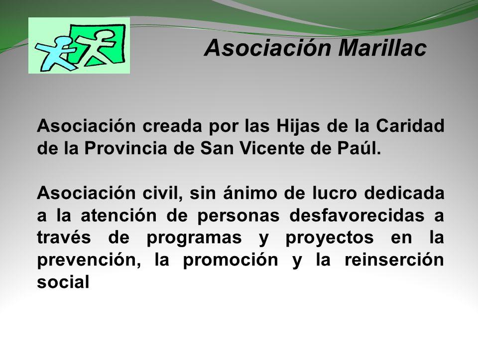 Asociación Marillac Asociación creada por las Hijas de la Caridad de la Provincia de San Vicente de Paúl. Asociación civil, sin ánimo de lucro dedicad