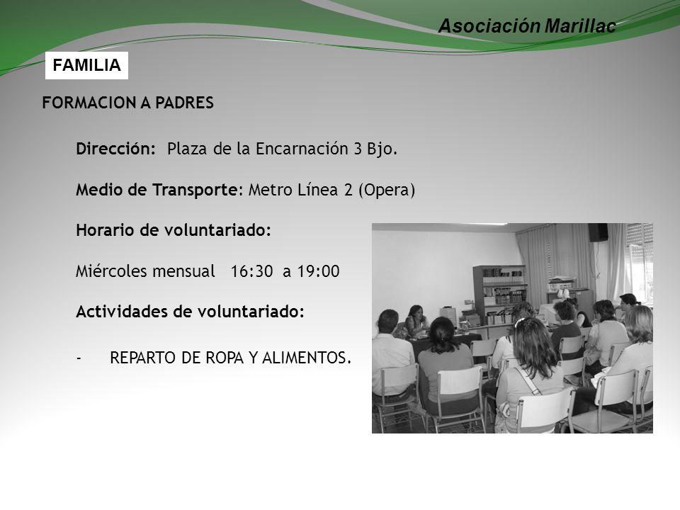 Asociación Marillac FORMACION A PADRES Dirección: Plaza de la Encarnación 3 Bjo. Medio de Transporte: Metro Línea 2 (Opera) Horario de voluntariado: M