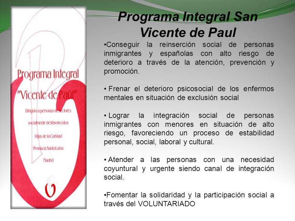 Programa Integral San Vicente de Paul Conseguir la reinserción social de personas inmigrantes y españolas con alto riesgo de deterioro a través de la atención, prevención y promoción.