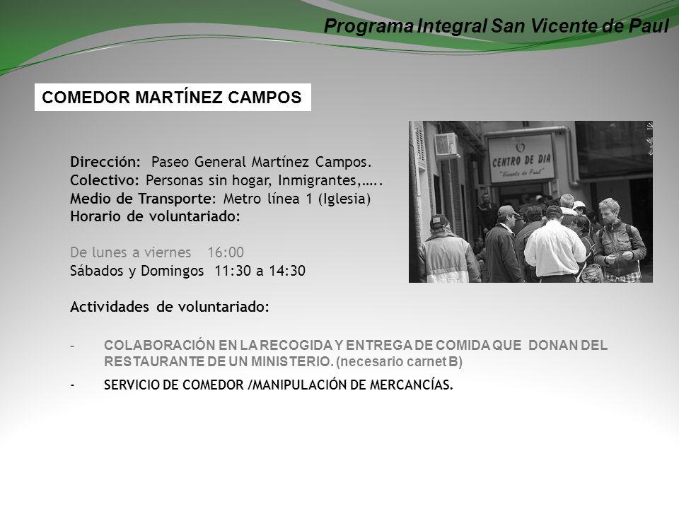 Programa Integral San Vicente de Paul Dirección: Paseo General Martínez Campos. Colectivo: Personas sin hogar, Inmigrantes,….. Medio de Transporte: Me