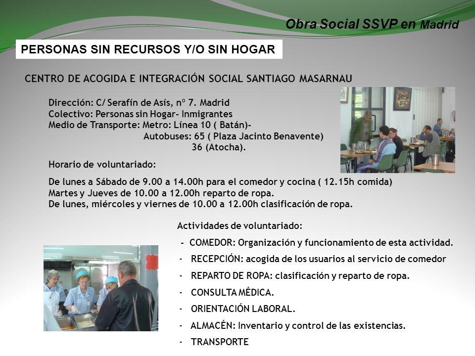 Obra Social SSVP en Madrid CENTRO DE ACOGIDA E INTEGRACIÓN SOCIAL SANTIAGO MASARNAU Dirección: C/ Serafín de Asís, nº 7.