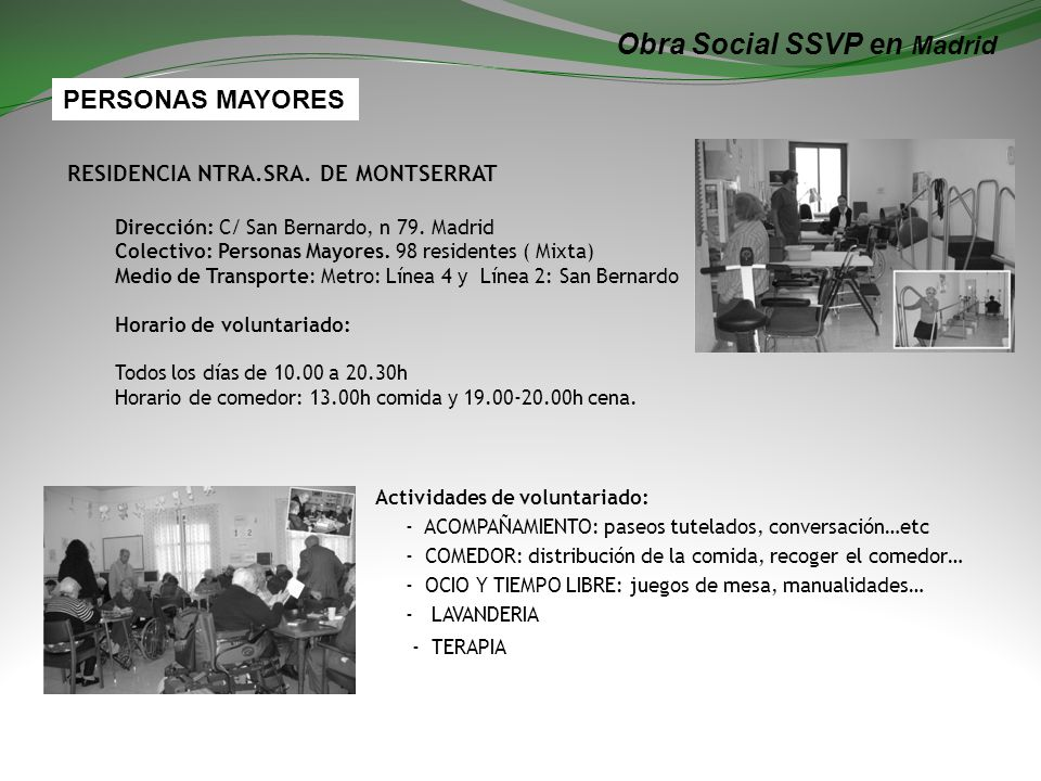 Obra Social SSVP en Madrid RESIDENCIA NTRA.SRA.DE MONTSERRAT Dirección: C/ San Bernardo, n 79.