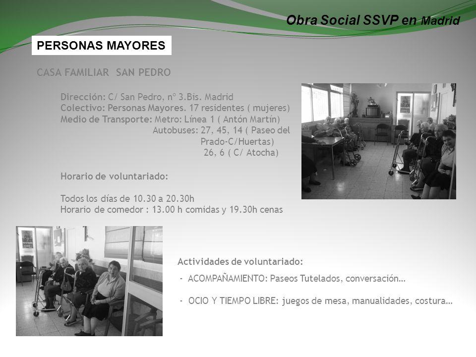 Obra Social SSVP en Madrid CASA FAMILIAR SAN PEDRO Dirección: C/ San Pedro, nº 3.Bis. Madrid Colectivo: Personas Mayores. 17 residentes ( mujeres) Med