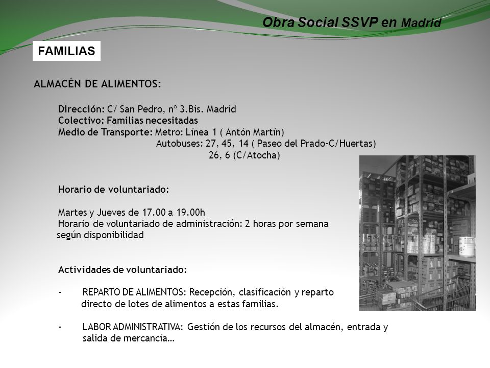 Obra Social SSVP en Madrid ALMACÉN DE ALIMENTOS: Dirección: C/ San Pedro, nº 3.Bis. Madrid Colectivo: Familias necesitadas Medio de Transporte: Metro: