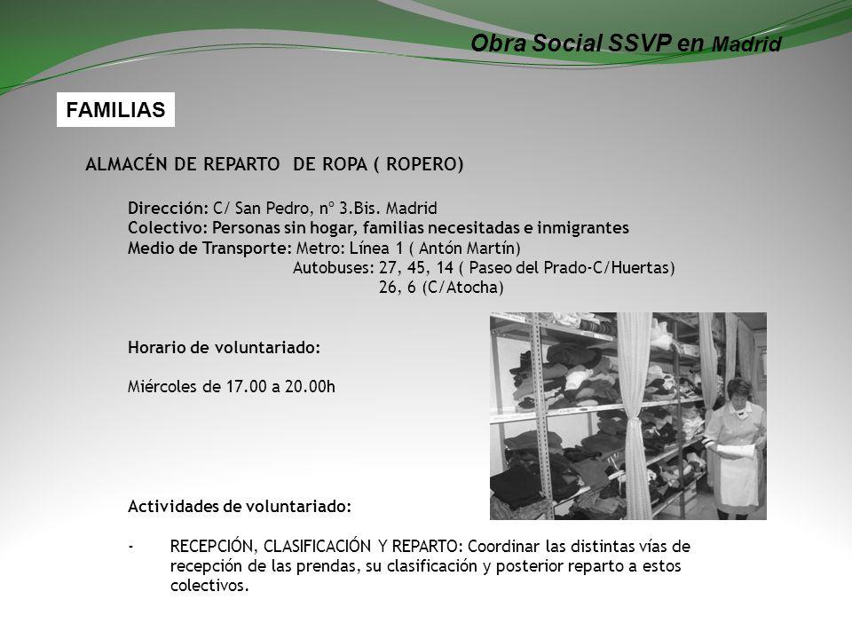 Obra Social SSVP en Madrid ALMACÉN DE REPARTO DE ROPA ( ROPERO) Dirección: C/ San Pedro, nº 3.Bis. Madrid Colectivo: Personas sin hogar, familias nece