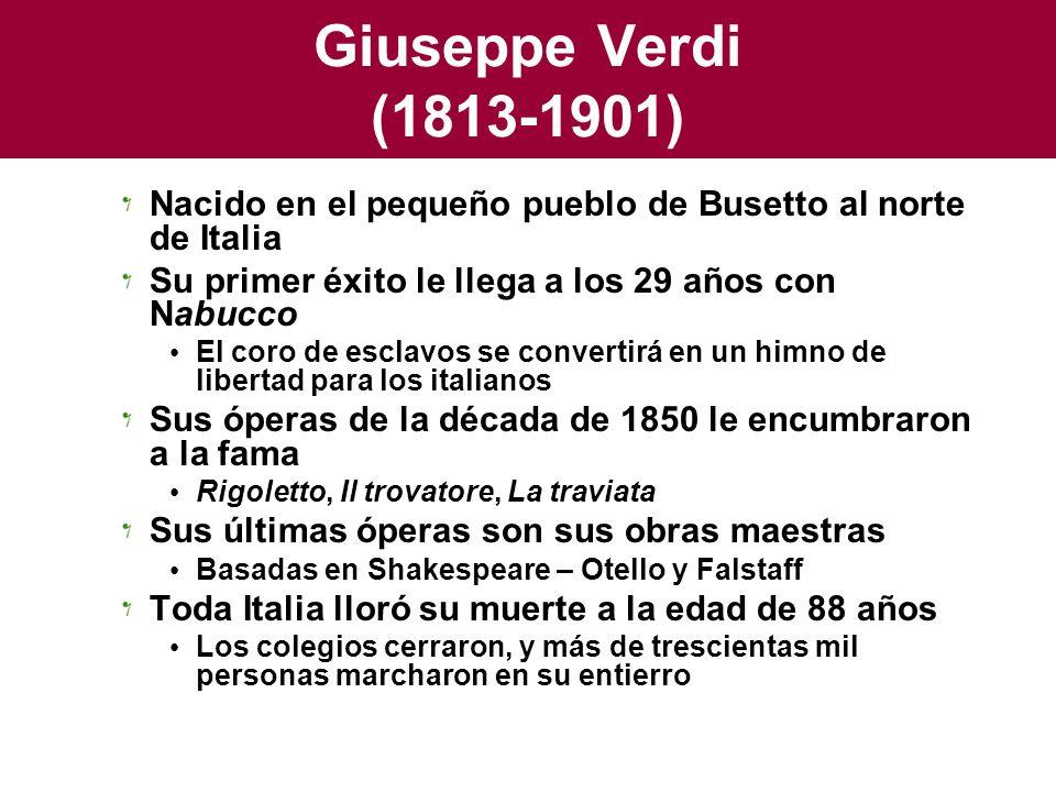 Giuseppe Verdi (1813-1901) Nacido en el pequeño pueblo de Busetto al norte de Italia Su primer éxito le llega a los 29 años con Nabucco El coro de esc