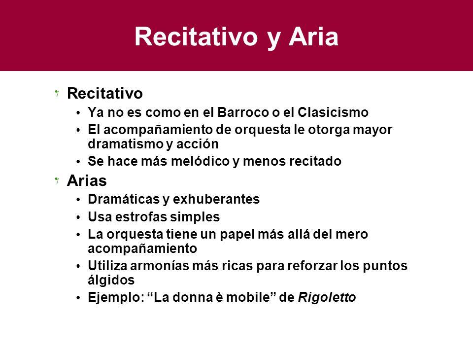 Recitativo y Aria Recitativo Ya no es como en el Barroco o el Clasicismo El acompañamiento de orquesta le otorga mayor dramatismo y acción Se hace más