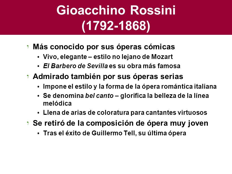 Gioacchino Rossini (1792-1868) Más conocido por sus óperas cómicas Vivo, elegante – estilo no lejano de Mozart El Barbero de Sevilla es su obra más fa