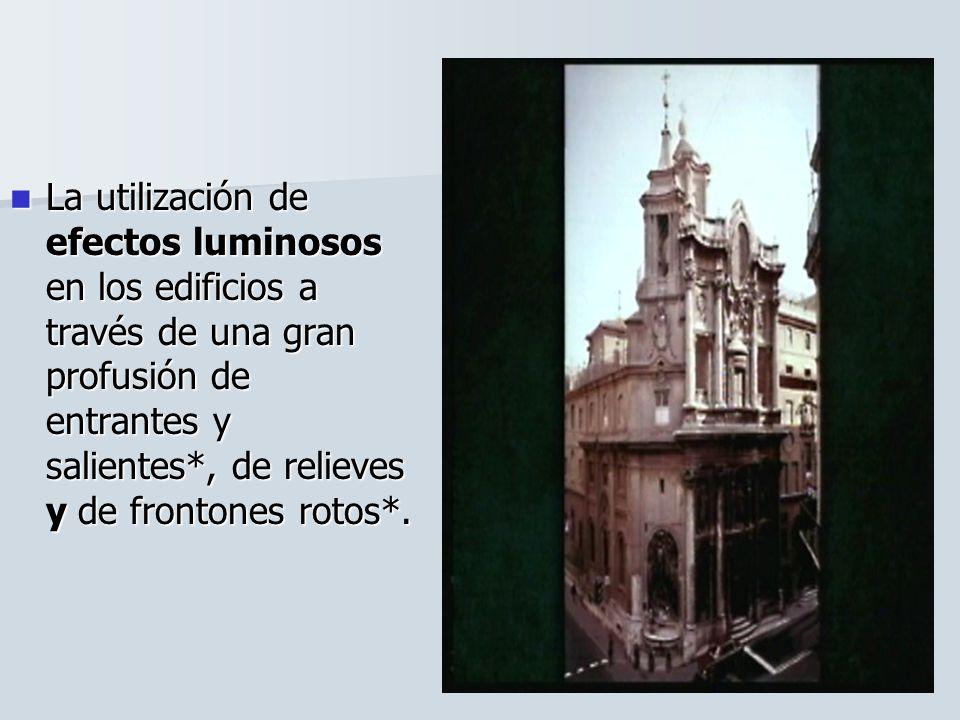 La utilización de efectos luminosos en los edificios a través de una gran profusión de entrantes y salientes*, de relieves y de frontones rotos*.