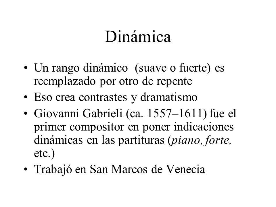 Dinámica Un rango dinámico (suave o fuerte) es reemplazado por otro de repente Eso crea contrastes y dramatismo Giovanni Gabrieli (ca. 1557–1611) fue