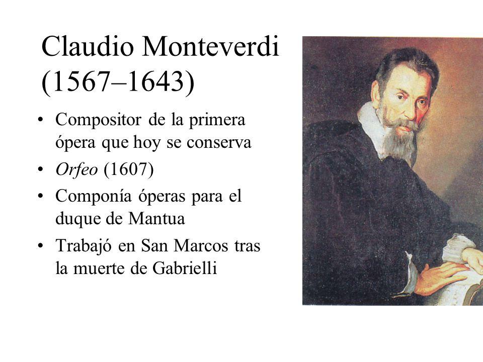 Claudio Monteverdi (1567–1643) Compositor de la primera ópera que hoy se conserva Orfeo (1607) Componía óperas para el duque de Mantua Trabajó en San