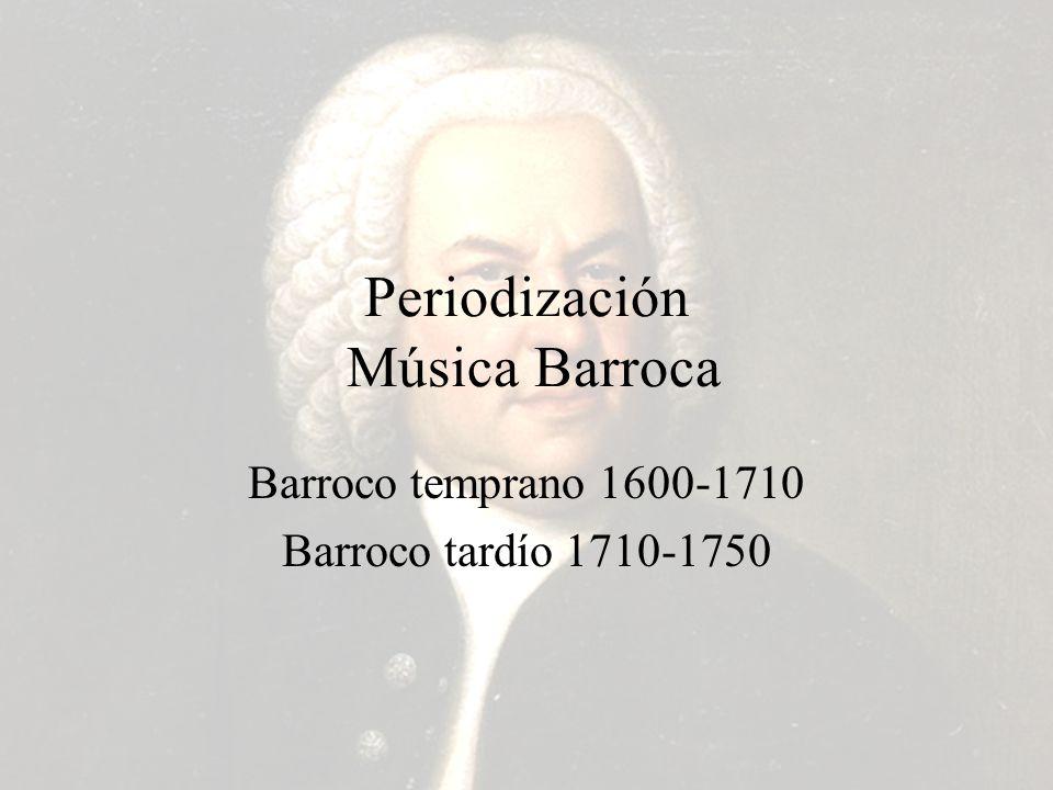Periodización Música Barroca Barroco temprano 1600-1710 Barroco tardío 1710-1750