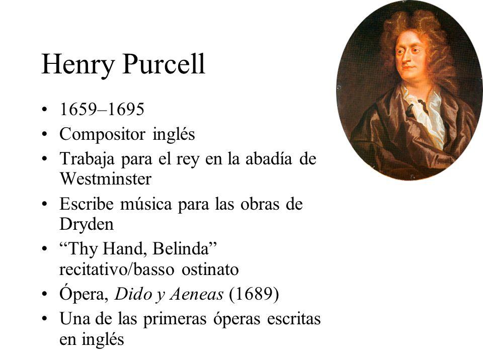 Henry Purcell 1659–1695 Compositor inglés Trabaja para el rey en la abadía de Westminster Escribe música para las obras de Dryden Thy Hand, Belinda re