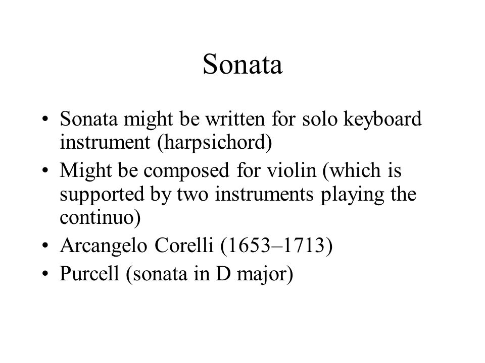 Sonata Sonata might be written for solo keyboard instrument (harpsichord) Might be composed for violin (which is supported by two instruments playing