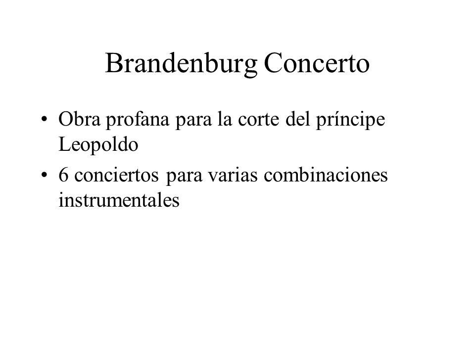 Brandenburg Concerto Obra profana para la corte del príncipe Leopoldo 6 conciertos para varias combinaciones instrumentales