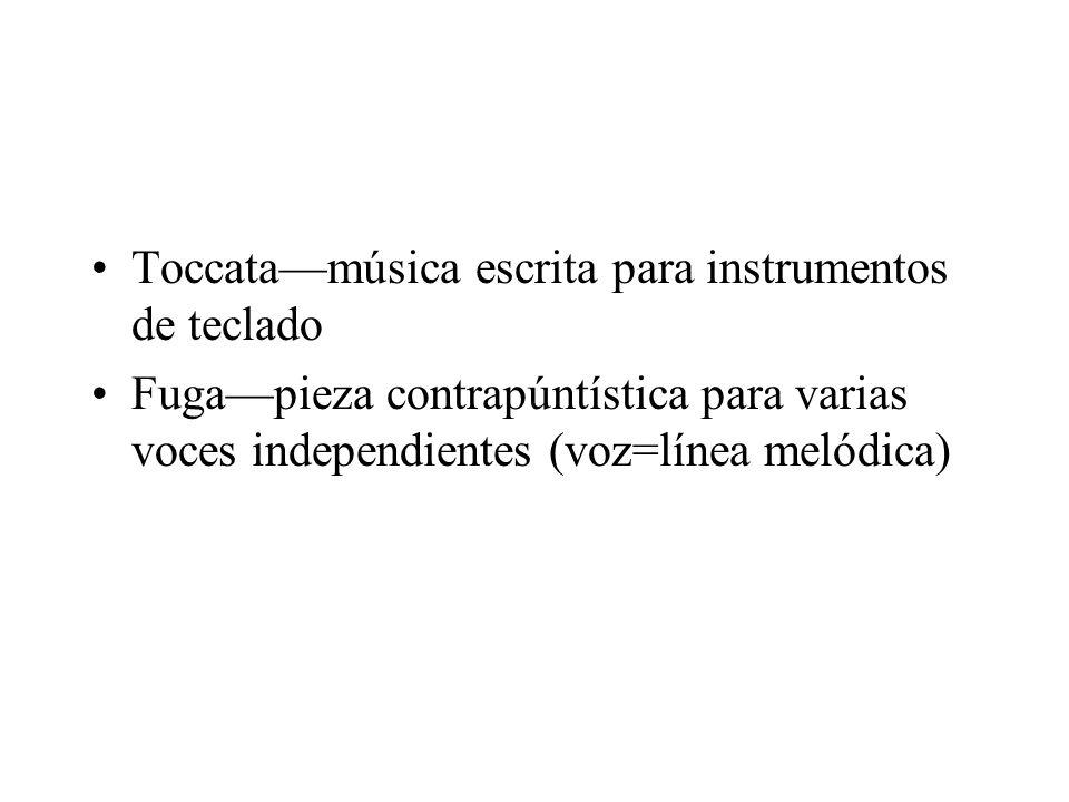 Toccatamúsica escrita para instrumentos de teclado Fugapieza contrapúntística para varias voces independientes (voz=línea melódica)