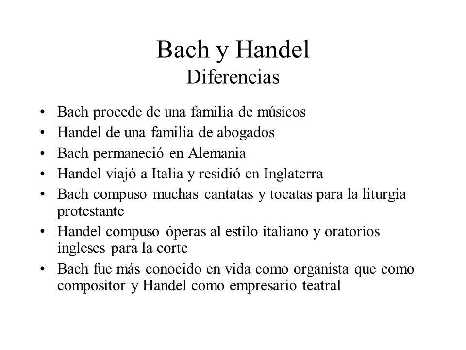Bach y Handel Diferencias Bach procede de una familia de músicos Handel de una familia de abogados Bach permaneció en Alemania Handel viajó a Italia y