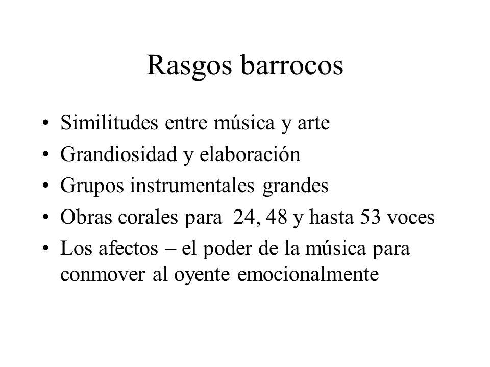 Rasgos barrocos Similitudes entre música y arte Grandiosidad y elaboración Grupos instrumentales grandes Obras corales para 24, 48 y hasta 53 voces Lo