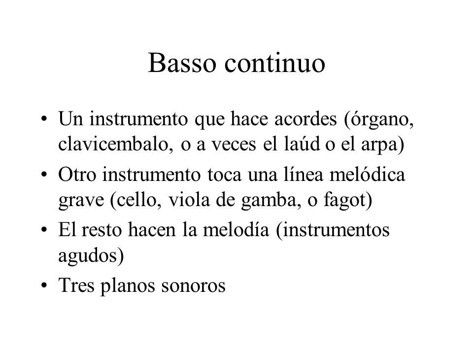 Basso continuo Un instrumento que hace acordes (órgano, clavicembalo, o a veces el laúd o el arpa) Otro instrumento toca una línea melódica grave (cel