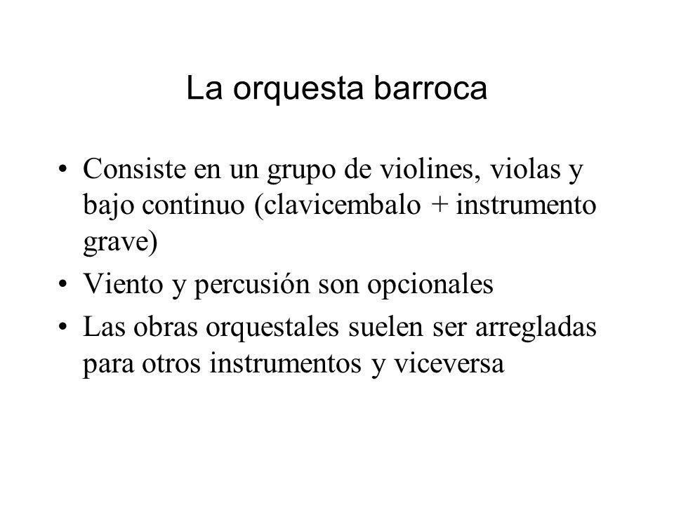 La orquesta barroca Consiste en un grupo de violines, violas y bajo continuo (clavicembalo + instrumento grave) Viento y percusión son opcionales Las