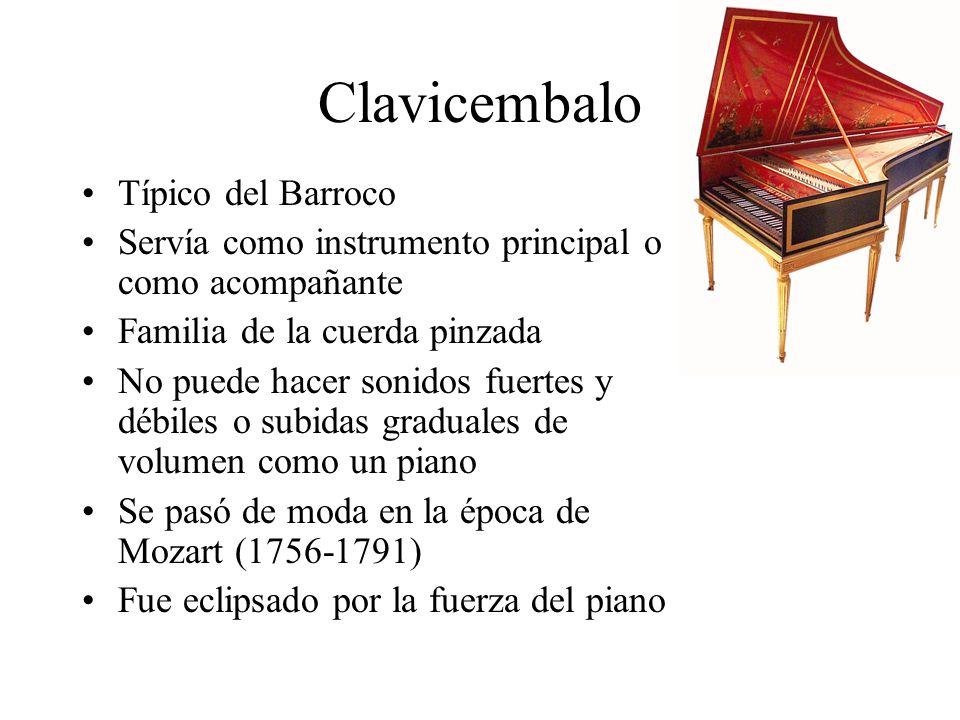 Clavicembalo Típico del Barroco Servía como instrumento principal o como acompañante Familia de la cuerda pinzada No puede hacer sonidos fuertes y déb