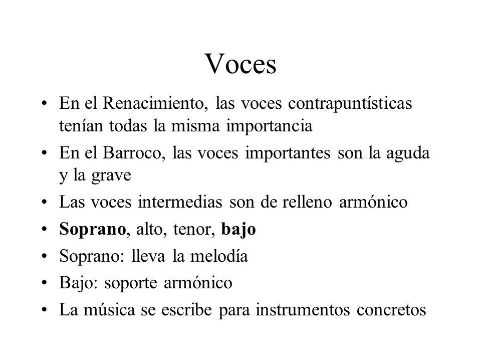 Voces En el Renacimiento, las voces contrapuntísticas tenían todas la misma importancia En el Barroco, las voces importantes son la aguda y la grave L