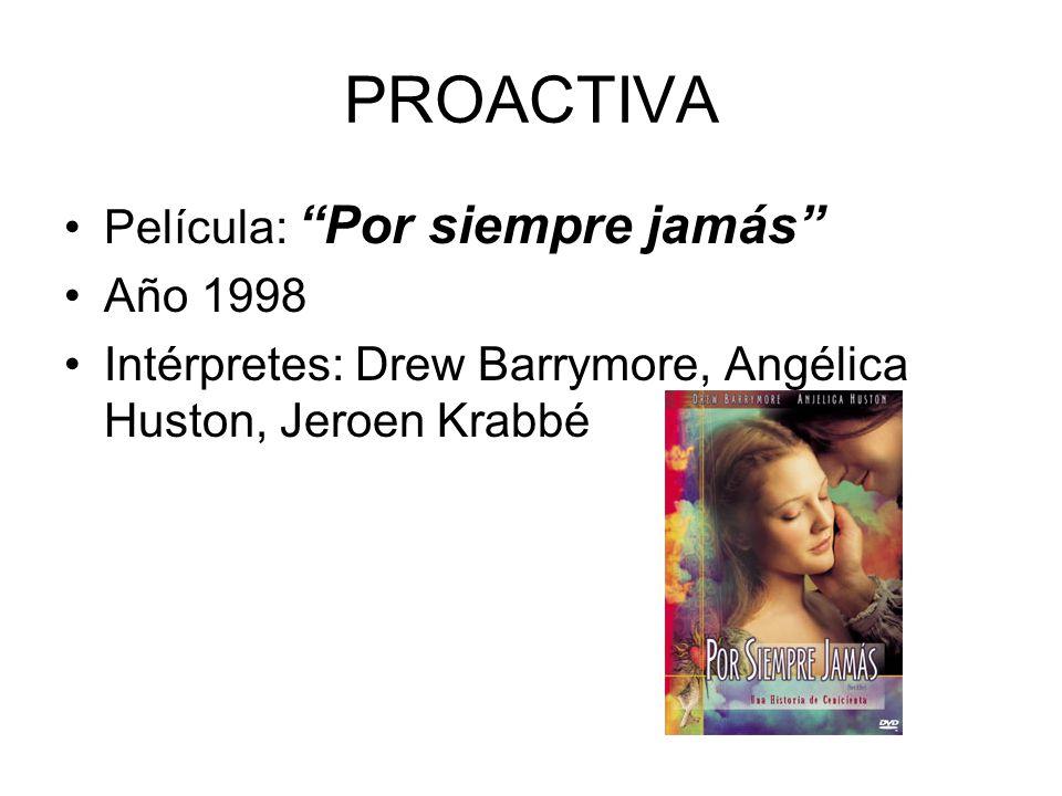 PROACTIVA Película: Por siempre jamás Año 1998 Intérpretes: Drew Barrymore, Angélica Huston, Jeroen Krabbé