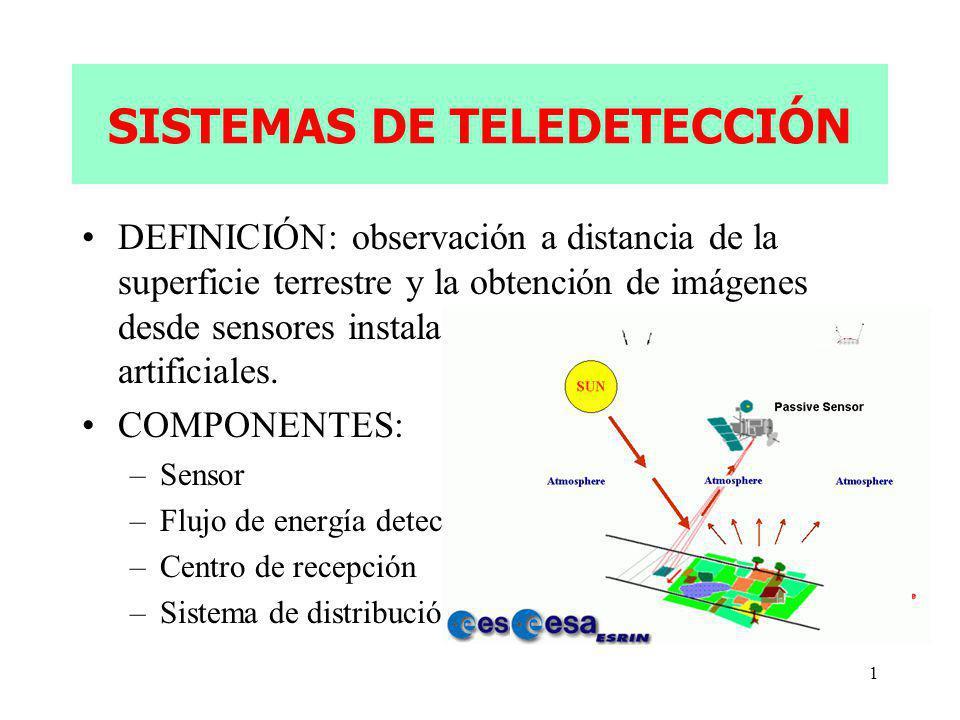 1 SISTEMAS DE TELEDETECCIÓN DEFINICIÓN: observación a distancia de la superficie terrestre y la obtención de imágenes desde sensores instalados en aviones o satélites artificiales.