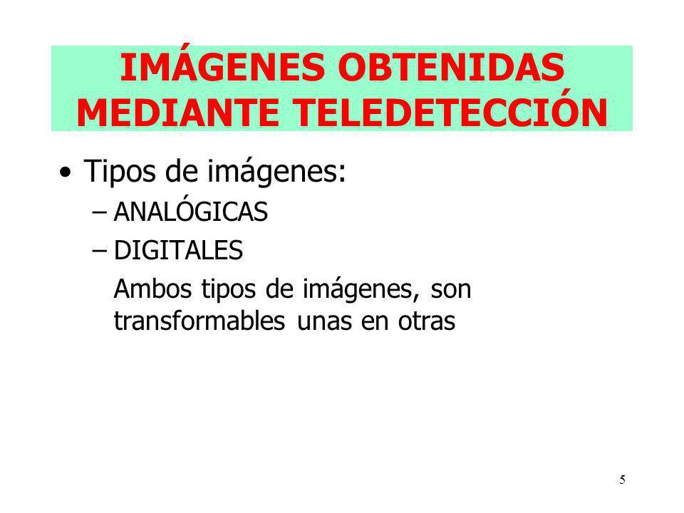 5 IMÁGENES OBTENIDAS MEDIANTE TELEDETECCIÓN Tipos de imágenes: –ANALÓGICAS –DIGITALES Ambos tipos de imágenes, son transformables unas en otras
