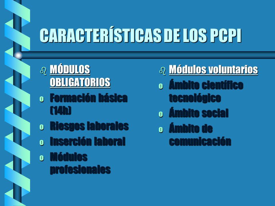 CARACTERÍSTICAS DE LOS PCPI b MÓDULOS OBLIGATORIOS o Formación básica (14h) o Riesgos laborales o Inserción laboral o Módulos profesionales b Módulos