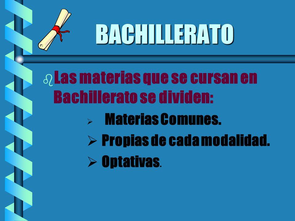 BACHILLERATO b b Las materias que se cursan en Bachillerato se dividen: Materias Comunes. Propias de cada modalidad. Optativas.