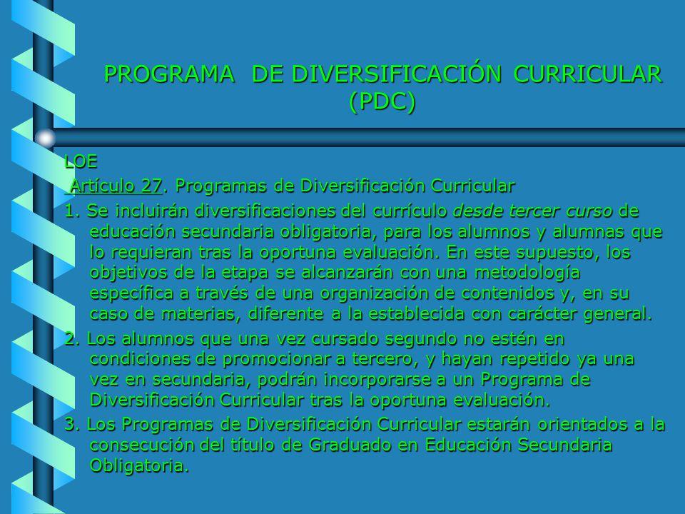 PROGRAMA DE DIVERSIFICACIÓN CURRICULAR (PDC) LOE Artículo 27. Programas de Diversificación Curricular Artículo 27. Programas de Diversificación Curric