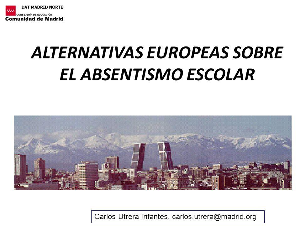ALTERNATIVAS EUROPEAS SOBRE EL ABSENTISMO ESCOLAR Carlos Utrera Infantes. carlos.utrera@madrid.org