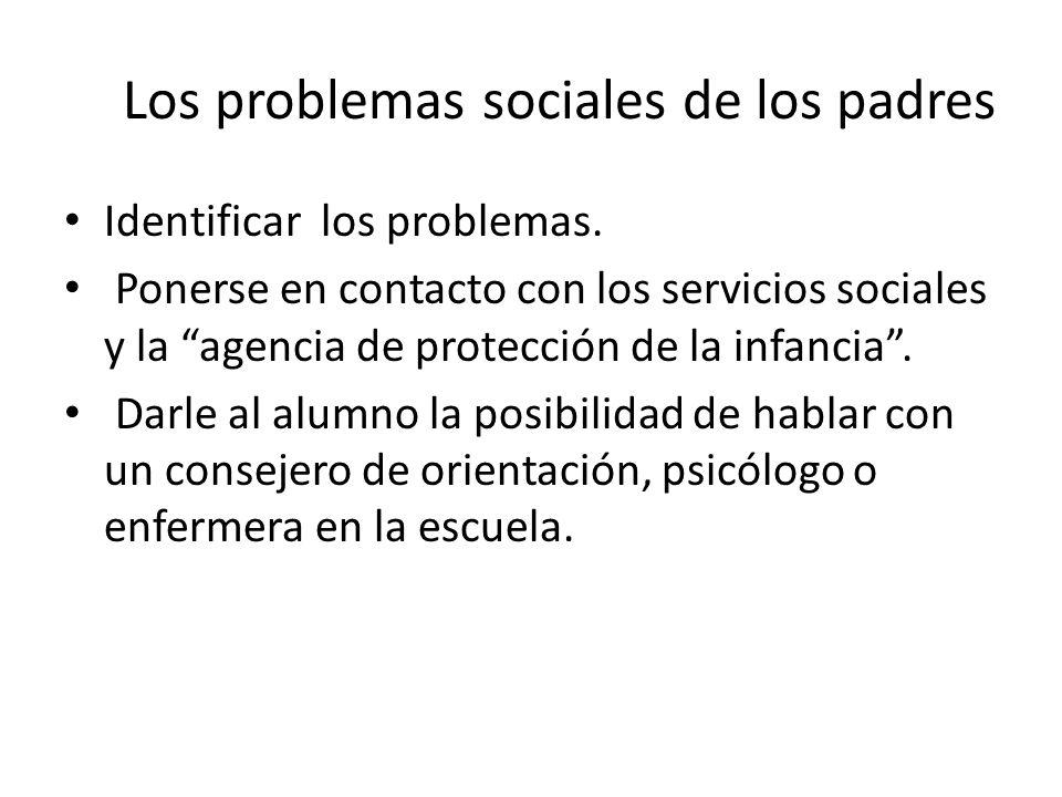 Los problemas sociales de los padres Identificar los problemas. Ponerse en contacto con los servicios sociales y la agencia de protección de la infanc